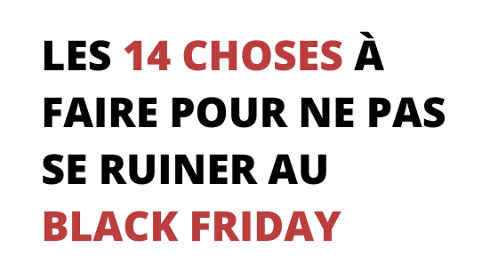 Les 14 choses à faire pour ne pas se ruiner au Black Friday