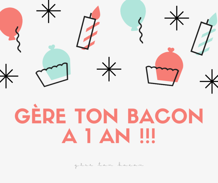 Gère ton bacon a 1 an !!!