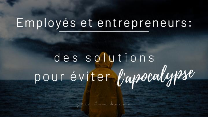 Employés et entrepreneurs: des solutions pour éviterl'apocalypse