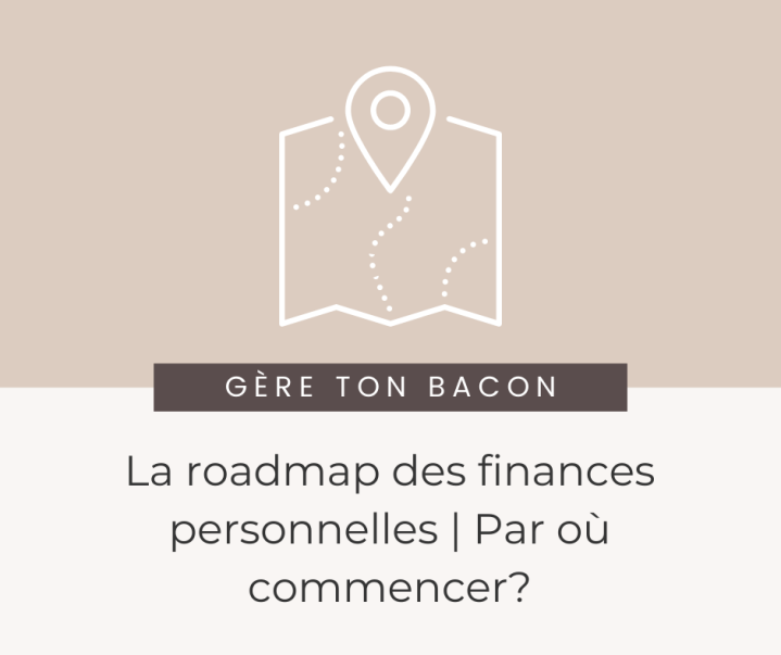 La roadmap des finances personnelles | Par oùcommencer?